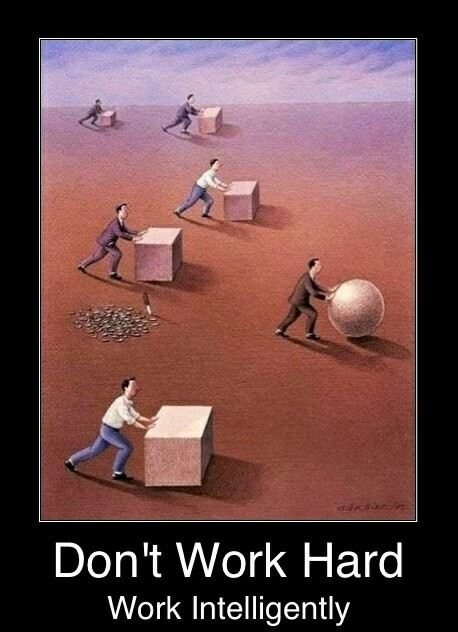 Don't work hard...think smart!